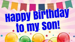 Happy Birthday Son ! Birthday Wishes For Son